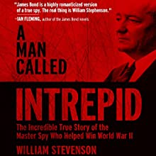 A Man Called Intrepid: The Incredible WWII Narrative of the Hero Whose Spy Network and Secret Diplomacy Changed the Course of History Audiobook by William Stevenson Narrated by David McAlister