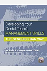 Developing Your Dental Team's Management Skills: The Genghis Khan Way Kindle Edition