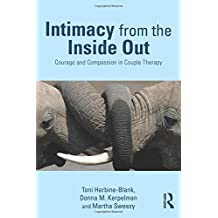 Intimacy from the Inside Out: Courage and Compassion in Couple Therapy