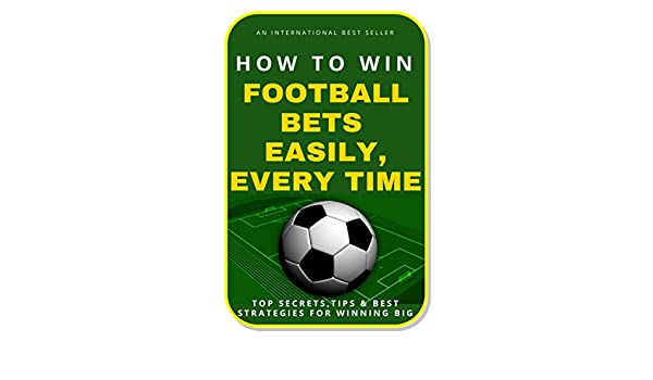 Amazon com: How To Win Football Bets Easily, Every Time: Top Secrets