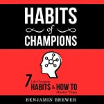Habits of Champions: 7 Life-Changing Habits & How to Master Them | Benjamin Brewer