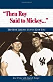 """""""Then Roy Said to Mickey. . ."""": The Best Yankees Stories Ever Told (Best Sports Stories Ever Told)"""