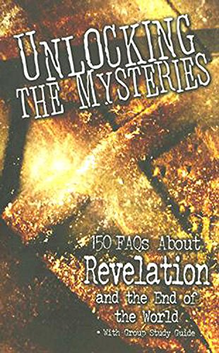 Read Online Unlocking the Mysteries: 150 FAQS About Revelation and the End of the World - with Group Study Guide pdf epub