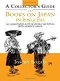 A Collector's Guide to Books on Japan in English : An Annotated List of over 2500 Titles with Subject Index, Rogala, Jozef, 1873410905