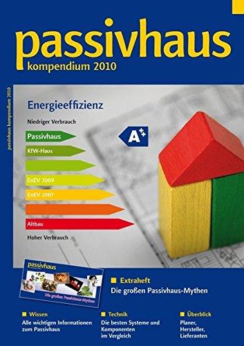 Passivhaus Kompendium 2010: Wissen, Technik, Lösungen und Adressen
