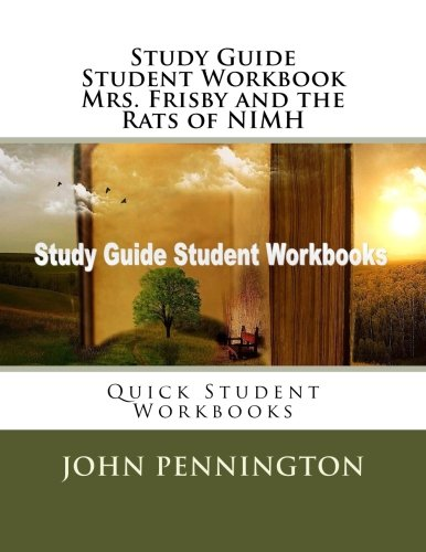 Study Guide Student Workbook Mrs. Frisby and the Rats of NIMH: Quick Student Workbooks (Mrs Frisby And The Rats Of Nimh Test)