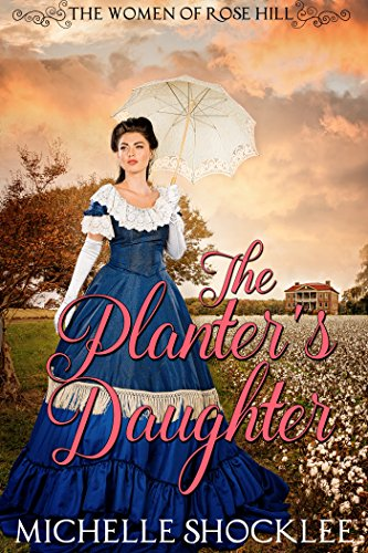 The Planter's Daughter (The Women of Rose Hill Book 1) by [Shocklee, Michelle]