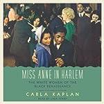 Miss Anne in Harlem: The White Women of the Black Renaissance | Carla Kaplan