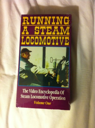 Running a Steam Locomotive, Volume One (1): The Video Encyclopedia of Steam Locomotive Operation (1 VHS Tape, New in Shrink Wrap)