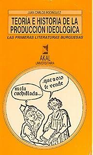 Teoria E Historia de La Produccion Ideologica: Las Primeras Literaturas Burguesas (Siglo XVI)