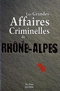 """Afficher """"Les grandes affaires criminelles de Rhône-Alpes"""""""