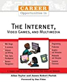 Career Opportunities in the Internet, Video Games, and Multimedia, Roger Taylor and Allan, 081606315X