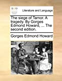 The Siege of Tamor a Traged by Gorges Edond Howard, Gorges Edmond Howard, 1140877933