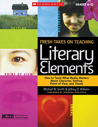Fresh Takes on Teaching Literary Elements: How to Teach What Really Matters About Character, Setting, Point of View, and Theme (Amazon Elements Fresh)