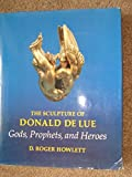 img - for The Sculpture of Donald Delue: Gods, Prophets, and Heroes by D. Roger Howlett (1990-09-02) book / textbook / text book