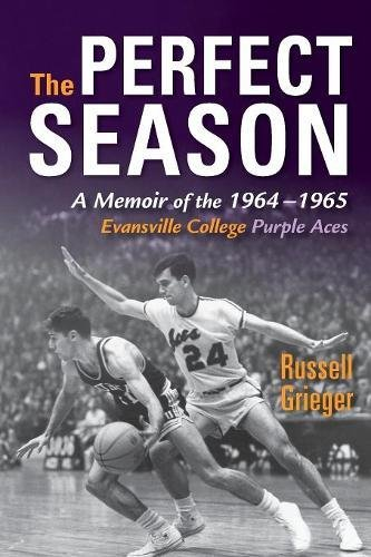 Download The Perfect Season: A Memoir of the 1964-1965 Evansville College Purple Aces pdf