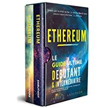 Ethereum: Le Guide Ultime Débutant et Intermédiaire pour Apprendre à Investir, Trader et Miner dans Ethereum (French Edition)