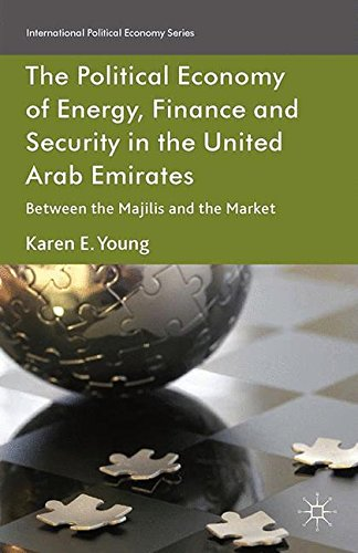 The Political Economy of Energy, Finance and Security in the United Arab Emirates: Between the Majilis and the Market (I
