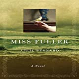 Miss Fuller: A Novel by April Bernard front cover