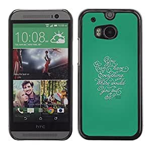 Graphic4You You Cant Have Everything Message Quote Hard Case Cover for HTC One (M8) wangjiang maoyi