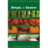 Simply In Season: Recipes that celebrate fresh, local foods in the spirit of More-with-Less (A World Community Cookbook)