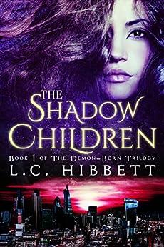 The Shadow Children: A Dark Paranormal Fantasy (The Demon-Born Trilogy Book 1) by [Hibbett, L.C.]