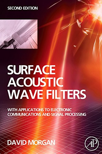 Surface Acoustic Wave Filters, Second Edition: With Applications to Electronic Communications and Signal Processing (Studies in Electrical and Electronic Engineering)