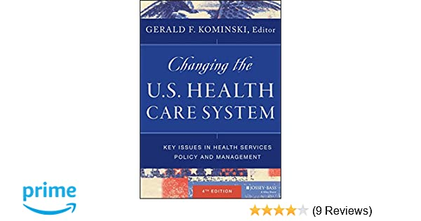 Changing the us health care system key issues in health changing the us health care system key issues in health services policy and management 9781118128916 medicine health science books amazon fandeluxe Choice Image