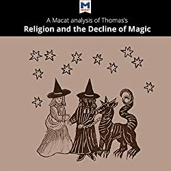 A Macat Analysis of Keith Thomas' Religion and the Decline of Magic