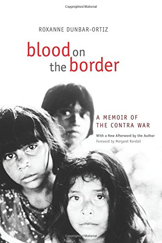 Blood on the Border: A Memoir of the Contra War [Roxanne Dunbar-Ortiz] (Tapa Blanda)