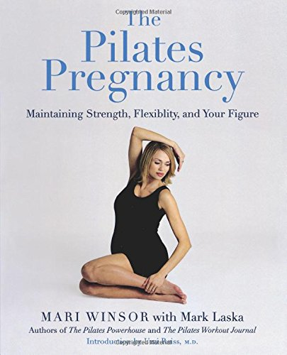 Download The Pilates Pregnancy: Maintaining Strength, Flexibility, And Your Figure PDF