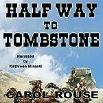 Half Way to Tombstone | Carol Rouse