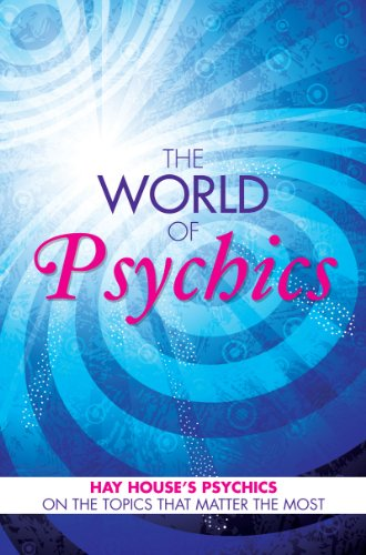 The World of Psychics: Hay House Psychics on the Topics that Matter Most