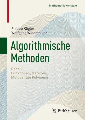 Algorithmische Methoden: Band 2: Funktionen, Matrizen, Multivariate Polynome (Mathematik Kompakt)