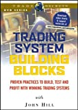 Trading System Building Blocks : Proven Practices to Build, Test and Profit with Winning Trading Systems, Hill, John, 1592800718