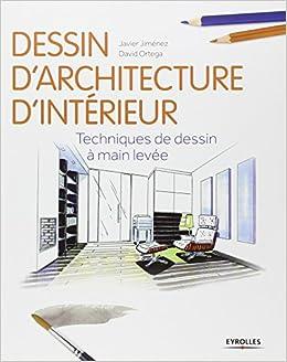Amazon.fr - Dessin d\'architecture d\'intérieur : Techniques de dessin ...
