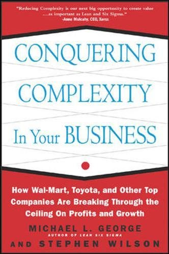 Conquering Complexity In Your Business  How Wal Mart  Toyota  And Other Top Companies Are Breaking Through The Ceiling On Profits And Growth