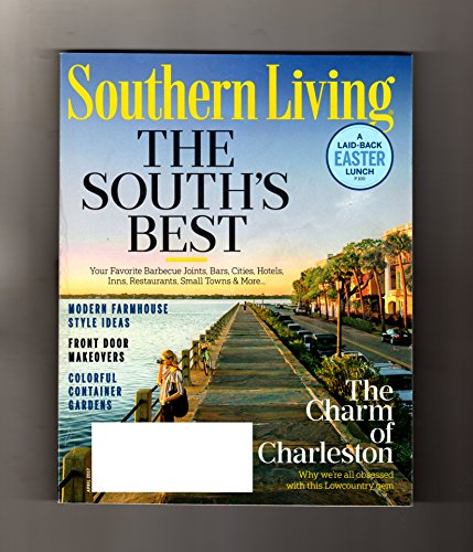 Southern Living - April, 2017. The South's Best. Charm of Charleston; Modern Farmhouse Ideas; Front Door Makeovers; Container Gardens; Laid-Back Easter Lunch; Recipes