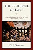 img - for The Prudence of Love: How Possessing the Virtue of Love Benefits the Lover book / textbook / text book