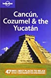 Cancun, Cozumel and the Yucatan, Lonely Planet Staff and Greg Benchwick, 1741794145