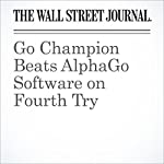 Go Champion Beats AlphaGo Software on Fourth Try | Alastair Gale,In-Soo Nam