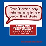 Dating Tips from a Woman's Point of View: How to Get the Girl You Want | Elizabeth Meadows