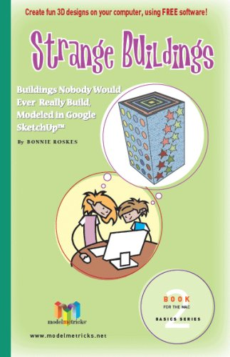 Read Online Strange Buildings (For the Mac): Buildings Nobody Would Ever Really Build, Modeled in Google SketchUp (ModelMetricks Basics Series, Book 2) PDF