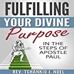 Fulfilling Your Divine Purpose: In the Steps of Apostle Paul | Rev. Tchankio J. Noel