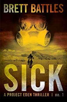 Sick (A Project Eden Thriller Book 1) by [Battles, Brett]