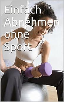 einfach abnehmen ohne sport fintess weigh abnehmen german edition ebook bio. Black Bedroom Furniture Sets. Home Design Ideas
