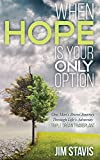 When Hope is Your Only Option: One Man's Brave Journey through Life's Adversity - Triple Organ Transplant