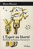 L'Esprit en liberté : Manifeste du nouveau chamanisme