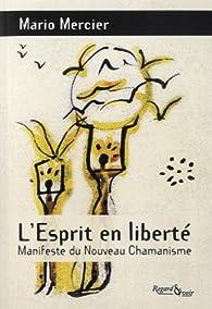 L'Esprit en liberté : Manifeste du nouveau chamanisme par Mario Mercier