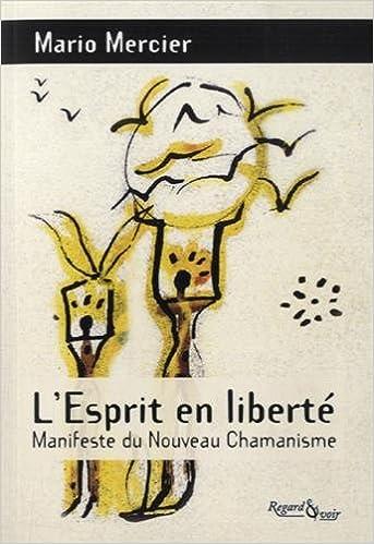 En ligne téléchargement gratuit L'Esprit en liberté : Manifeste du nouveau chamanisme pdf, epub ebook
